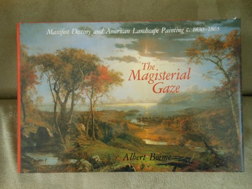 The Magisterial Gaze: Manifest Destiny and American Landscape Painting C. 1830-1865: Boime, Albert