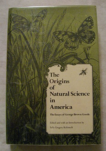 9781560980988: The Origins of Natural Science in America: The Essays of George Brown Goode