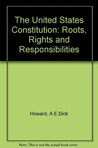 The United States Constitution : roots , rights , and responsibilities.: Howard, A. E. Dick (ed.)