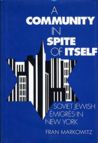 A Community in Spite of Itself; Soviet Jewish Emigres in New York: Markowitz, Fran