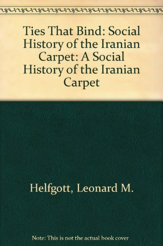 9781560982692: Ties That Bind: A social history of the Iranian carpet