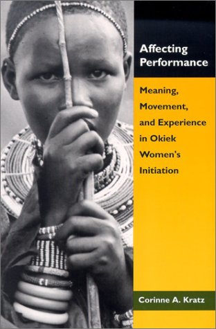 Affecting Performance: Meaning, Movement, and Experience in Okiek Women's Initiation (Smithsonian Series in Ethnographic Inquiry) (156098273X) by Corinne A. Kratz