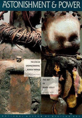 9781560982746: Astonishment & Power: The Eyes of Understanding: Kongo Minkisi / The Art of Renee Stout