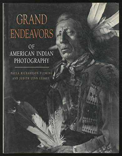 Grand Endeavors of American Indian Photography: Fleming, Paula Richardson; Luskey, Judith Lynn