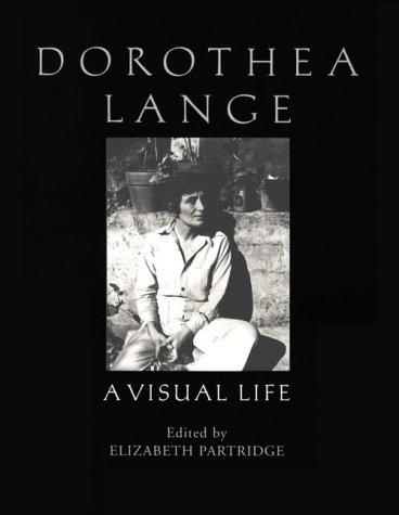 Dorothea Lange--A Visual Life: Dorothea Lange