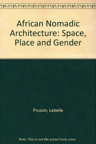 African Nomadic Architecture : Space, Place, and: Labelle Prussin