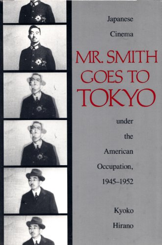 9781560984023: Mr. Smith Goes to Tokyo: Japanese Cinema Under the American Occupation, 1945-1952 (Smithsonian Studies in the History of Film and Television)