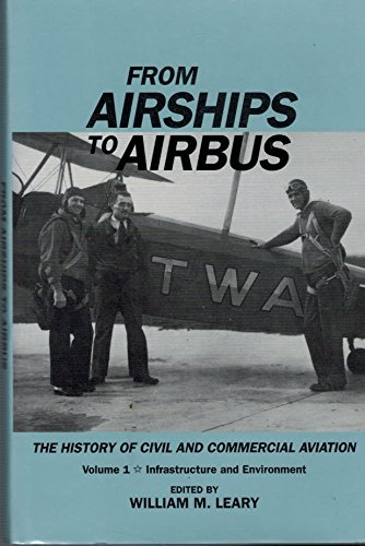 9781560984672: From Airships to Airbus: The History of Civil and Commercial Aviation (Vol. 1: Infrastructure and Environment)