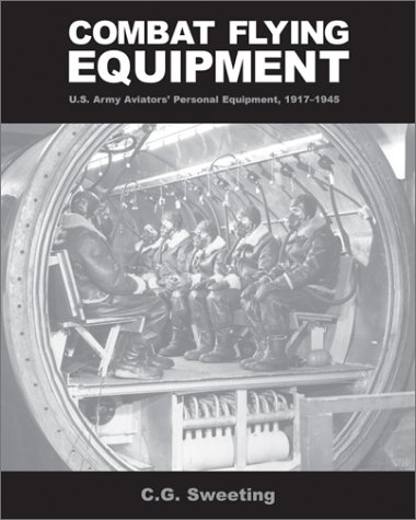9781560985020: Combat Flying Equipment: U.S. Army Aviator's Personal Equipment, 1917-1945