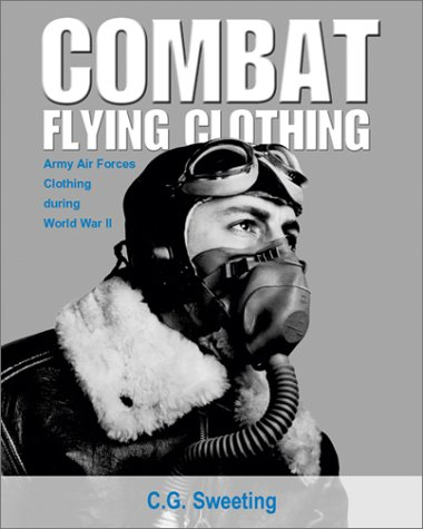 9781560985037: Combat Flying Clothing: Army Air Forces Clothing during World War II