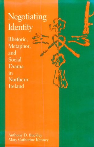 Negotiating Identity: Rhetoric, Metaphor, and Social Drama in Northern Ireland