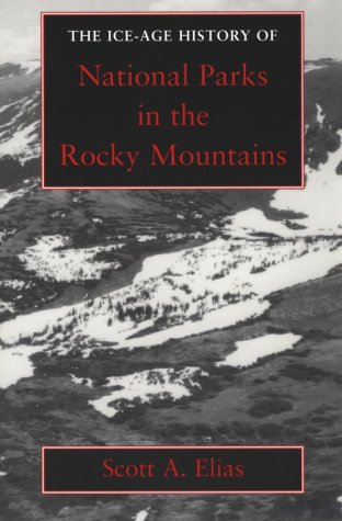 The Ice-Age History of National Parks in the Rocky Mountains: Scott A. Elias