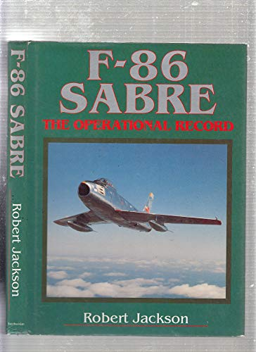 F-86 Sabre : The Operational Record: Robert Jackson