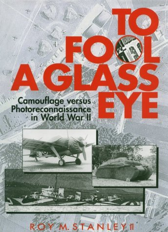 9781560985686: To Fool a Glass Eye: Camouflage Versus Photoreconnaissance in World War II