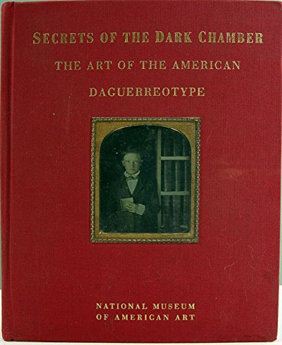 Secrets of the Dark Chamber: The Art of the American Daguerreotype: Foresta, Merry A.;Wood, John