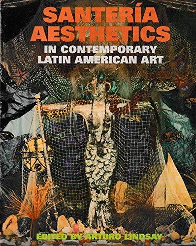 Santeria Aesthetics in Contemporary Latin American Art: Lindsay, Arturo, editor