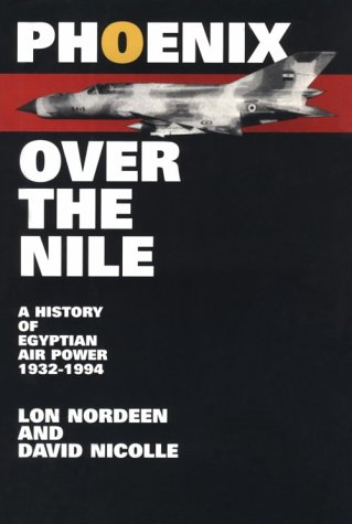 9781560986263: Phoenix Over The Nile: A History of Egyptian Air Power 1932-1994 (Smithsonian History of Aviation & Spaceflight)