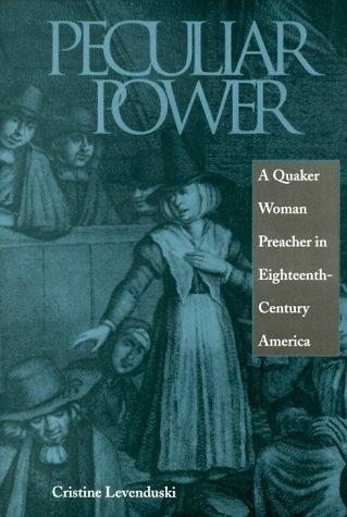 Peculiar Power: A Quaker Woman Preacher in Eighteenth-Century England: Levenduski, Cristine