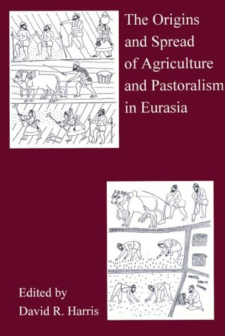 Origins and Spread of Agriculture and Pastoralism in Eurasia: David R. Harris, ed.