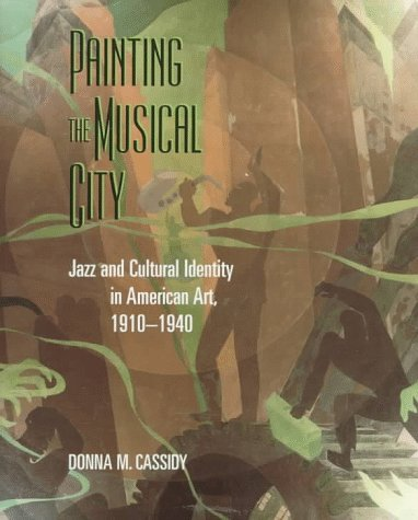 Painting the Musical City : Jazz and: Cassidy, Donna M.
