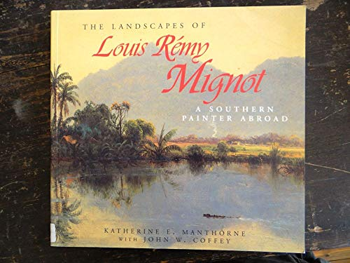 The Landscapes of Louis Remy Mignot: A Southern Painter Abroad: Manthorne, Katherine E.;Coffey, ...