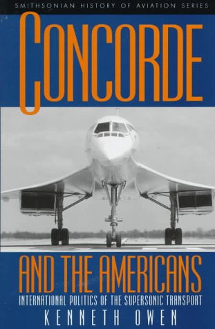 9781560987369: Concorde and the Americans: International Politics of the Supersonic Transport (Smithsonian History of Aviation and Spaceflight Series)