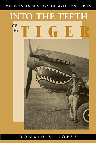 INTO THE TEETH OF THE TIGER. (Smithsonian History and Aviation Series) - Lopez, Donald S.
