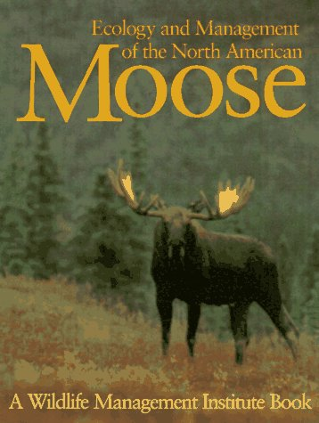 9781560987758: Ecology and Management of the North American Moose (Zoo and Aquarium Biology and Conservation Series)