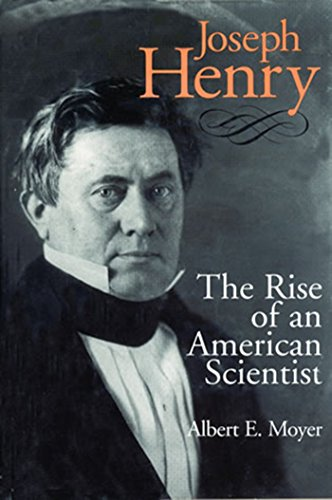 Joseph Henry: The Rise of an American Scientist (Smithsonian Studies in the History of Film & ...
