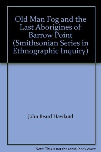 Old Man Fog and the Last Aborigines of Barrow Point (Smithsonian Series in Ethnographic Inquiry): ...