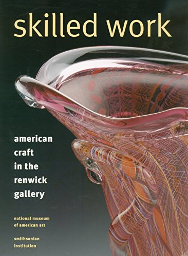 Skilled Work: American Craft in the Renwick Gallery, National Museum of American Art, Smithsonian...