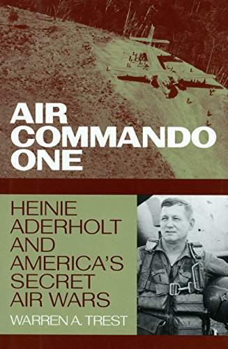 Air Commando One : Heinie Aderholt and America's Secret Air Wars - [SIGNED]: Trevelyan, ...