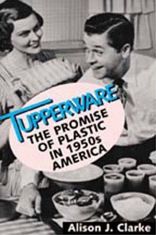 9781560988274: Tupperware: The Promise of Plastic in 1950s America