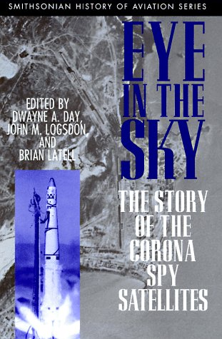 9781560988304: Eye in the Sky: The Story of the Corona Spy Satellites (SMITHSONIAN HISTORY OF AVIATION AND SPACEFLIGHT SERIES)
