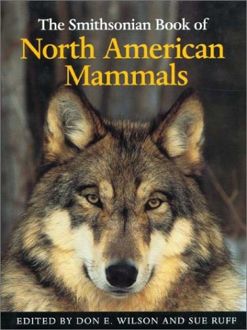 The Smithsonian Book of North American Mammals: Don E. Wilson