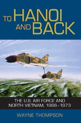 To Hanoi and Back: The U.S. Air Force and North Vietnam, 1966Ö1973: Thompson, Wayne