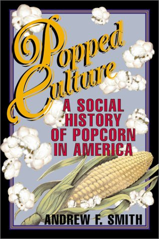 9781560989219: Popped Culture: A Social History of Popcorn in America