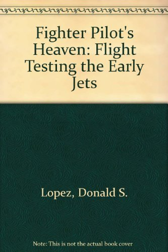 9781560989363: Fighter Pilot's Heaven: Flight Testing the Early Jets