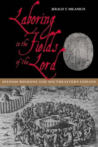 9781560989400: Laboring in the Fields of the Lord: Spanish Missions and Southeastern Indians