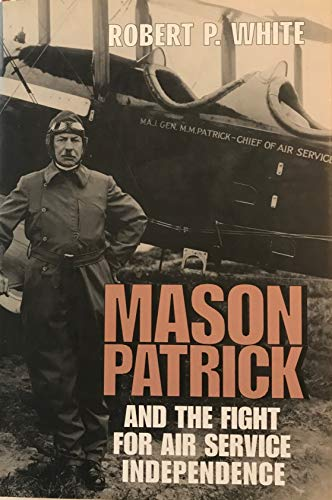 Mason Patrick and the Fight for Air Service Independence: White, Robert P.