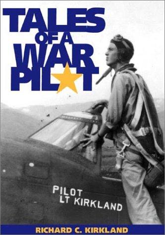 Tales of a War Pilot: Richard C. Kirkland