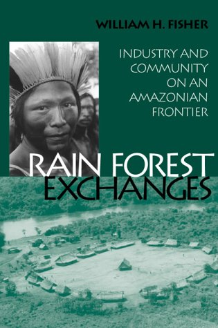 Rain Forest Exchanges: Industry and Community on: William H. Fisher