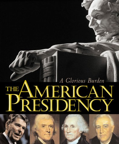 The American Presidency: A Glorious Burden