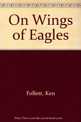 On Wings of Eagles: Ken Follett