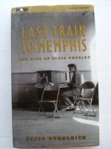 Last Train to Memphis: The Rise of Elvis Presley (tape cassettes audio book)