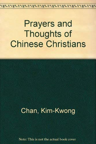 Prayers and Thoughts of Chinese Christians: Chan, Kim-Kwong