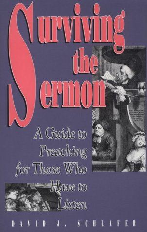 Surviving the Sermon: A Guide to Preaching for Those Who Have to Listen: Schlafer, David J.