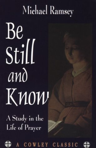 9781561010837: Be Still and Know: A Study in the Life of Prayer (A Cowley Classic)