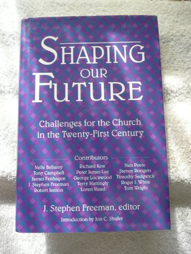 Shaping Our Future: Challenges for the Church in the Twenty-First Century: Freeman, J. Stephen ED.