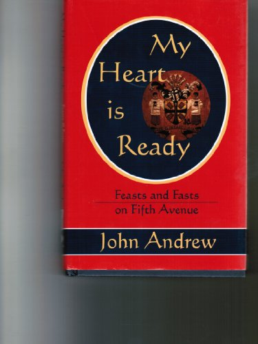 My Heart Is Ready: Feasts and Fasts on Fifth Avenue: Andrew, John